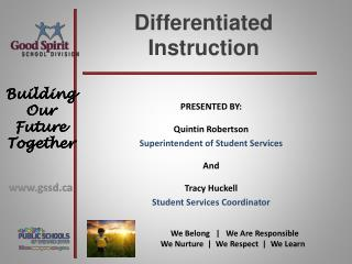 PRESENTED BY:  Quintin  Robertson  Superintendent of Student Services And  Tracy  Huckell
