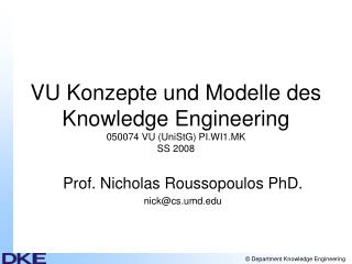 VU Konzepte und Modelle des Knowledge Engineering 050074 VU (UniStG) PI.WI1.MK SS 2008