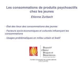 Les consommations de produits psychoactifs chez les jeunes Etienne Zurbach