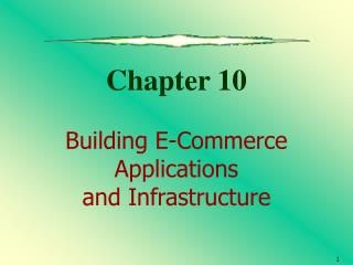 Chapter 10 Building E-Commerce Applications  and Infrastructure