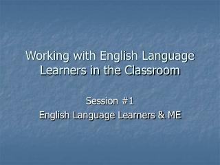 Working with English Language Learners in the Classroom