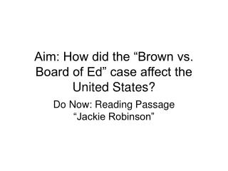 "Aim: How did the ""Brown vs. Board of Ed"" case affect the United States?"