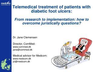 Dr. Jane Clemensen Director, ComMed: commed.dk jane@commed.dk Medical advisor for Medcom: