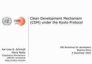 Kai-Uwe B. Schmidt Maria Netto Cooperative Mechanisms UNFCCC secretariat unfccct/cdm