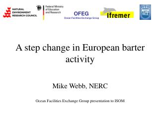 A step change in European barter activity Mike Webb, NERC