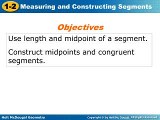 Use length and midpoint of a segment. Construct midpoints and congruent segments.