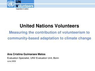 Ana Cristina Guimaraes Matos Evaluation Specialist, UNV Evaluation Unit, Bonn June 2009
