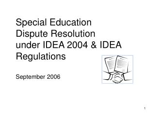 Special Education Dispute Resolution  under IDEA 2004 & IDEA Regulations September 2006