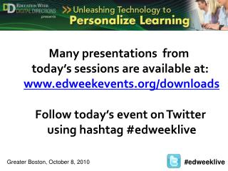 Many presentations  from  today's sessions are available at: edweekevents/downloads