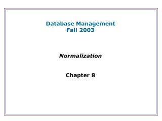 Database Management Fall 2003 Normalization Chapter 8