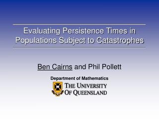 Evaluating Persistence Times in Populations Subject to Catastrophes