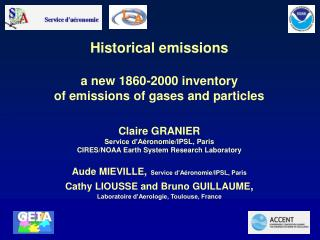 Historical emissions a new 1860-2000 inventory  of emissions of gases and particles Claire GRANIER