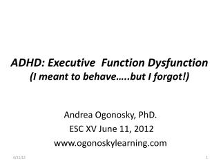 ADHD: Executive  Function Dysfunction (I meant to behave…..but I forgot!)