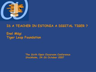 IS A TEACHER IN ESTONIA A DIGITAL TIGER ? Enel Mägi Tiger Leap Foundation