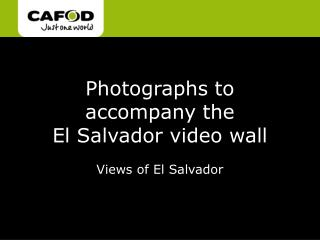 Photographs to accompany the  El Salvador video wall Views of El Salvador