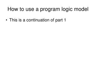 How to use a program logic model