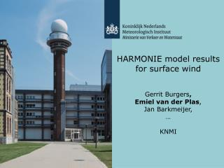 HARMONIE model results for surface wind Gerrit Burgers , Emiel van der Plas ,  Jan Barkmeijer, …