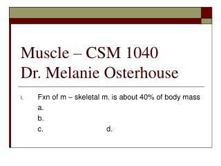 Muscle   CSM 1040 Dr. Melanie Osterhouse