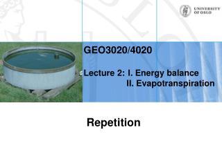 GEO3020/4020 Lecture 2:I. Energy balance                   II. Evapotranspiration
