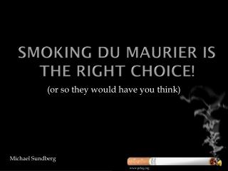 Smoking du  maurier  is the right choice!
