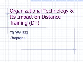 Organizational Technology & Its Impact on Distance Training (DT)