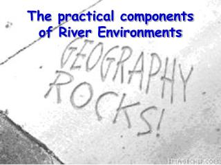 The practical components of River Environments