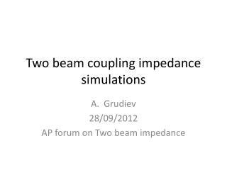 Two beam coupling impedance  simulations