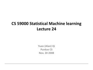 CS 59000 Statistical Machine learning Lecture 24