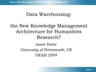 Data Warehousing: the New Knowledge Management Architecture for Humanities Research?