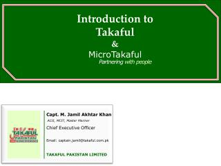 Capt. M. Jamil Akhtar Khan  ACII, MCIT, Master Mariner Chief Executive Officer  Email: captain.jamiltakaful.pk  TAKAFUL