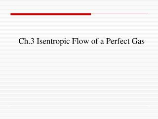 Ch.3 Isentropic Flow of a Perfect Gas
