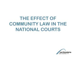 THE EFFECT OF COMMUNITY LAW IN THE NATIONAL COURTS