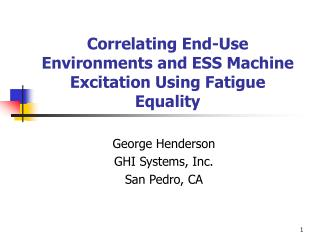 Correlating End-Use Environments and ESS Machine Excitation Using Fatigue Equality