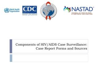 Components of HIV/AIDS Case Surveillance: Case Report Forms and Sources