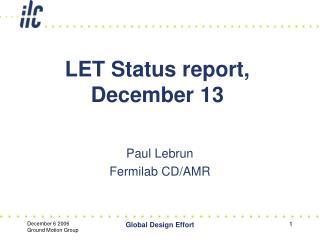 LET Status report, December 13