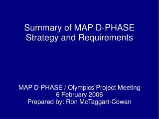Summary of MAP D-PHASE Strategy and Requirements