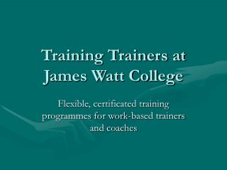 Training Trainers at James Watt College
