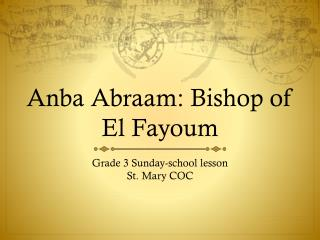 Anba Abraam: Bishop of El Fayoum