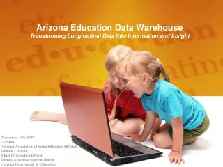 Arizona Education Data Warehouse Transforming Longitudinal Data Into Information and Insight