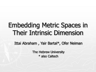 Embedding Metric Spaces in Their Intrinsic Dimension