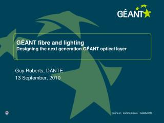 G ANT fibre and lighting Designing the next generation G ANT optical layer