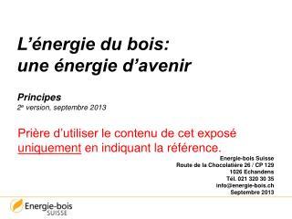 L'énergie du bois:  une énergie d'avenir Principes 2 e  version, septembre 2013