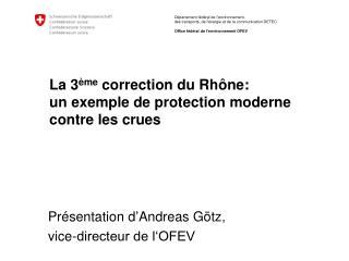 La 3 ème  correction du Rhône:  un exemple de protection moderne contre les crues