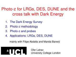Photo-z for LRGs, DES, DUNE and the cross talk with Dark Energy