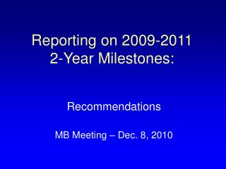 Reporting on 2009-2011  2-Year Milestones:
