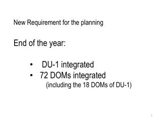 New Requirement for the planning E n d of the year:  DU-1 integrated 72 DOMs integrated