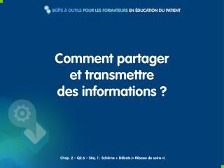 Comment partager  et transmettre  des informations ?
