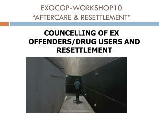 "EXOCOP-WORKSHOP10 "" AFTERCARE & RESETTLEMENT"""