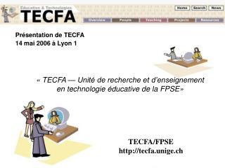 Présentation de TECFA 14 mai 2006 à Lyon 1