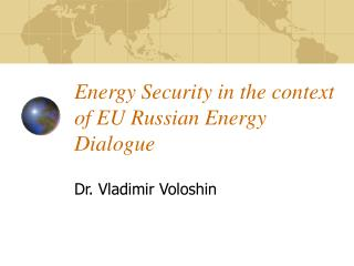 Energy Security in the  context of EU Russian Energy Dialogue